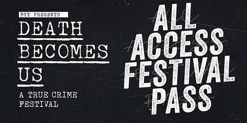 2020 ALL ACCESS PASS Death Becomes Us: True Crime Festival NYC