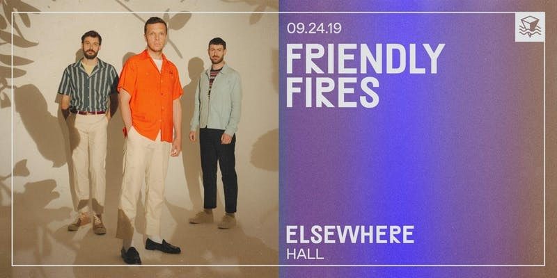 Friendly Fires @ Elsewhere (Hall)