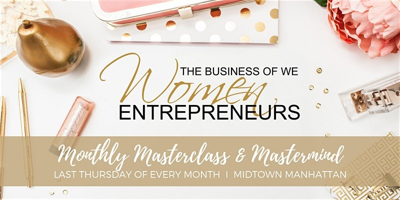The Business of WE (Women Entrepreneurs) - Monthly Masterclass & Mastermind...
