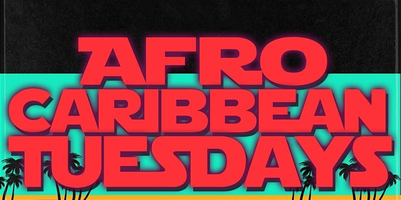 AFRO CARIBBEAN TUESDAYS