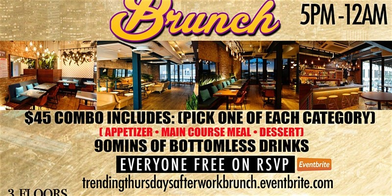 THURSDAYS AFTERWORK BRUNCH • 3 COURSE MEAL • BOTTOMLESS DRINKS